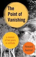 Cover image for The point of vanishing : a memoir of two years in solitude
