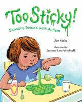 Cover image for Too sticky! : sensory issues with autism