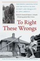 Cover image for To right these wrongs the North Carolina Fund and the battle to end poverty and inequality in 1960s America