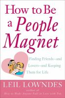 Cover image for How to be a people magnet : finding friends and lovers and keeping them for life