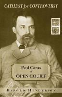 Cover image for Catalyst for controversy Paul Carus of Open Court