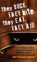 Cover image for They suck, they bite, they eat, they kill : the psychological meaning of supernatural monsters in young adult fiction