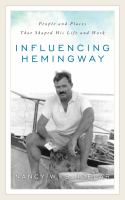 Cover image for Influencing Hemingway  people and places that shaped his life and work