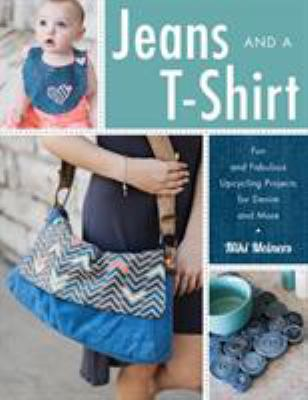 Cover image for Jeans and a T-shirt : fun and fabulous upcycling projects for denim and more