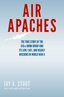 Cover image for Air Apaches : the true story of the 345th Bomb Group and its low, fast, and deadly missions in World War II
