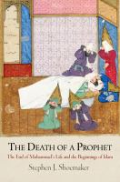 Cover image for The death of a prophet the end of Muhammad's life and the beginnings of Islam
