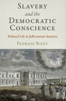 Cover image for Slavery and the democratic conscience  political life in Jeffersonian America