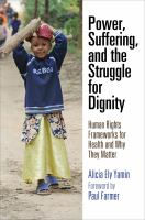 Cover image for Power, suffering, and the struggle for dignity  human rights frameworks for health and why they matter