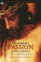 Cover image for Mel Gibson's Passion and philosophy  the cross, the questions, the controversy