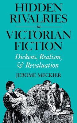 Cover image for Hidden rivalries in Victorian fiction  Dickens, realism, and revaluation