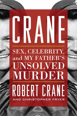 Cover image for Crane : sex, celebrity, and my father's unsolved murder