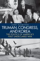 Cover image for Truman, Congress, and Korea  the politics of America's first undeclared war