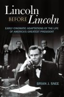 Cover image for Lincoln before Lincoln  early cinematic adaptations of the life of America's greatest president