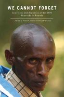 Cover image for We cannot forget interviews with survivors of the 1994 genocide in Rwanda