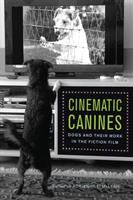 Cover image for Cinematic canines  dogs and their work in the fiction film
