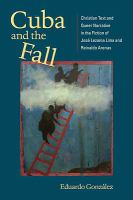 Cover image for Cuba and the Fall Christian text and queer narrative in the fiction of José Lezama Lima and Reinaldo Arenas
