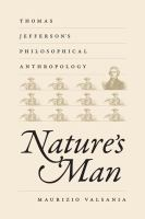 Cover image for Nature's man Thomas Jefferson's philosphical anthropology
