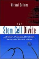 Cover image for The stem cell divide : the facts, the fiction, and the fear driving the greatest scientific, political, and religious debate of our time