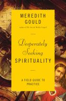 Cover image for Desperately seeking spirituality  a field guide to practice