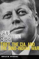 Cover image for JFK's forgotten crisis  Tibet, the CIA, and Sino-Indian War