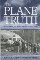 Cover image for The plane truth : airline crashes, the media, and transportation policy