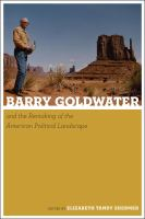 Cover image for Barry Goldwater and the remaking of the American political landscape