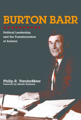 Cover image for Burton Barr : political leadership and the transformation of Arizona