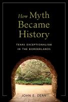 Cover image for How myth became history  Texas exceptionalism in the borderlands