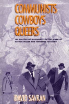 Cover image for Communists, cowboys, and queers the politics of masculinity in the work of Arthur Miller and Tennessee Williams
