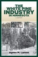 Cover image for The white pine industry in Minnesota a history