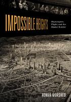 Cover image for Impossible heights  skyscrapers, flight, and the master builder