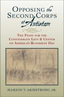 Cover image for Opposing the Second Corps at Antietam  the fight for the Confederate left and center on America's bloodiest day