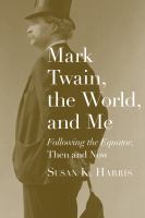 Cover image for Mark Twain, the world, and me : Following the equator, then and now