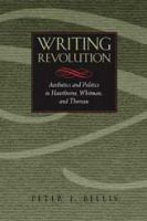 Cover image for Writing revolution aesthetics and politics in Hawthorne, Whitman, and Thoreau