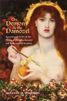 Cover image for The demon & the damozel : dynamics of desire in the works of Christina Rossetti and Dante Gabriel Rossetti