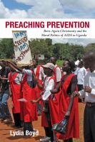 Cover image for Preaching prevention  born-again Christianity and the moral politics of AIDS in Uganda