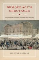 Cover image for Democracy's spectacle  sovereignty and public life in antebellum American writing