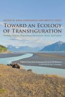 Cover image for Toward an ecology of transfiguration orthodox Christian perspectives on environment, nature, and creation