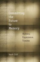 Cover image for Committing the future to memory history, experience, trauma