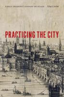 Cover image for Practicing the city  early modern London on stage