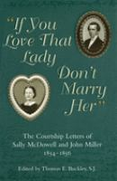 """Cover image for """"If you love that lady don't marry her"""" the courtship letters of Sally McDowell and John Miller, 1854-1856"""