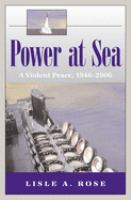 Cover image for Power at sea. Volume 3, A violent peace, 1946-2006