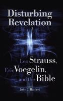 Cover image for Disturbing revelation Leo Strauss, Eric Voegelin, and the Bible