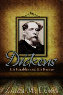 Cover image for Dickens, his parables, and his reader