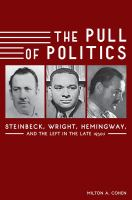 Cover image for The pull of politics Steinbeck, Wright, Hemingway and the left in the late 1930s