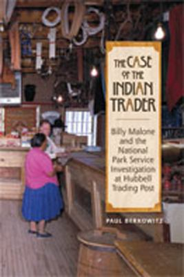 Cover image for The case of the Indian trader : Billy Malone and the National Park Service investigation at Hubbell Trading Post