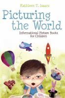 Cover image for Picturing the world informational picture books for children