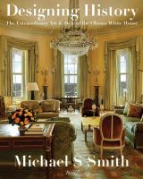 Cover image for Designing history : the extraordinary art & style of the Obama White House