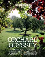 Cover image for An orchard odyssey : find and grow tree fruit in your garden, community and beyond