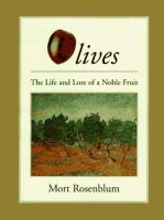Cover image for Olives : the life and lore of a noble fruit